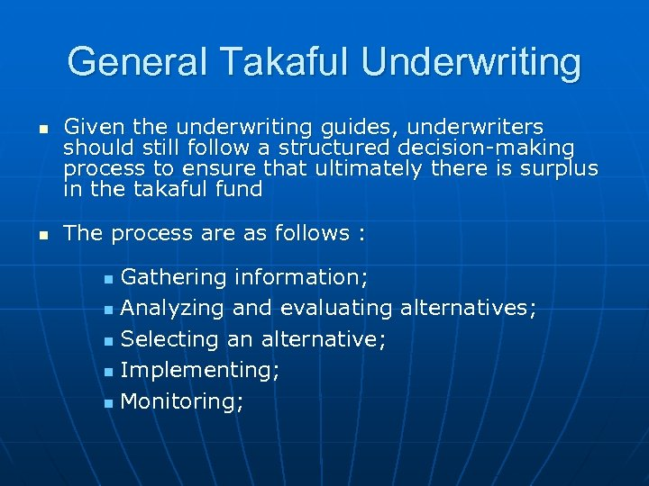 General Takaful Underwriting n n Given the underwriting guides, underwriters should still follow a