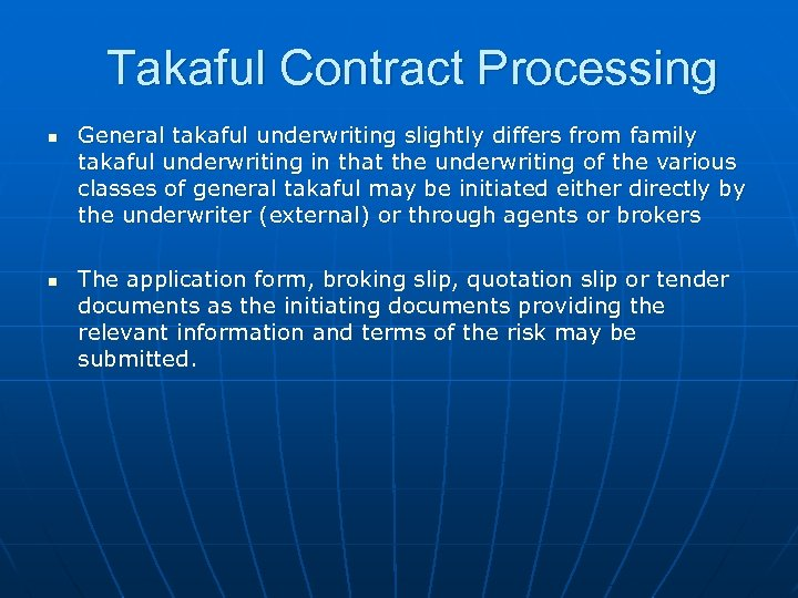 Takaful Contract Processing n n General takaful underwriting slightly differs from family takaful underwriting