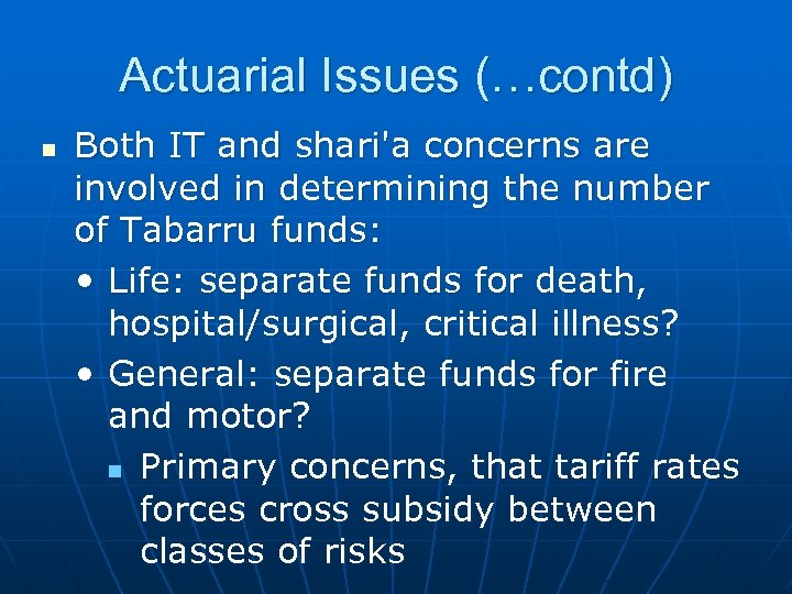 Actuarial Issues (…contd) n Both IT and shari'a concerns are involved in determining the