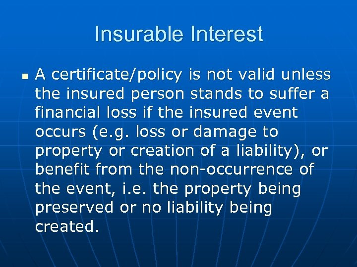Insurable Interest n A certificate/policy is not valid unless the insured person stands to