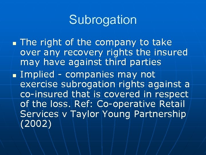 Subrogation n n The right of the company to take over any recovery rights