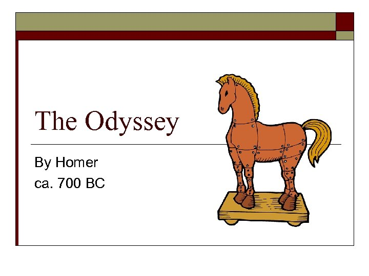 The Odyssey By Homer ca. 700 BC
