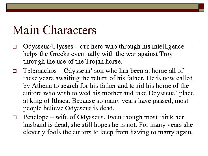 Main Characters o o o Odysseus/Ulysses – our hero who through his intelligence helps