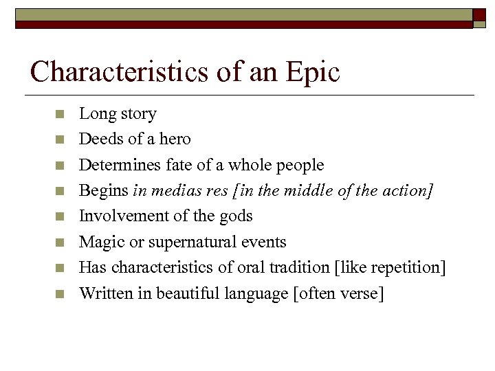 Characteristics of an Epic n n n n Long story Deeds of a hero