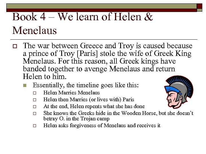 Book 4 – We learn of Helen & Menelaus o The war between Greece
