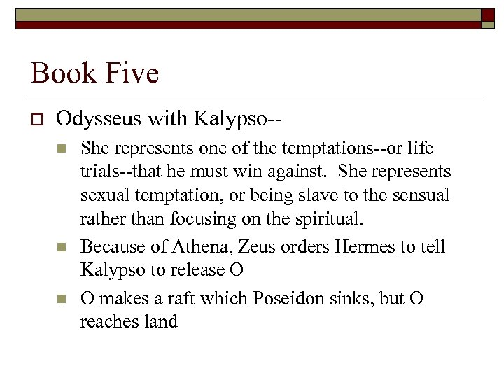 Book Five o Odysseus with Kalypso-n n n She represents one of the temptations--or