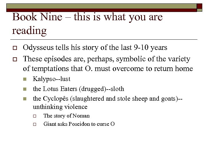 Book Nine – this is what you are reading o o Odysseus tells his