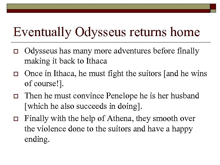 Eventually Odysseus returns home o o Odysseus has many more adventures before finally making
