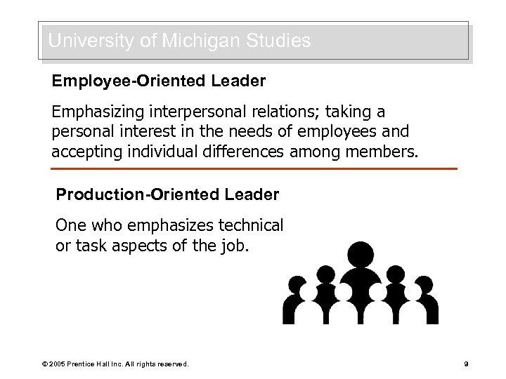 University of Michigan Studies Employee-Oriented Leader Emphasizing interpersonal relations; taking a personal interest in