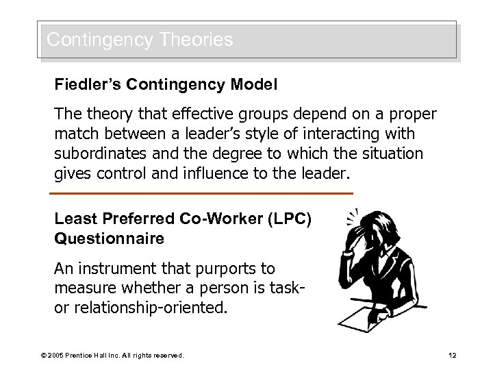 Contingency Theories Fiedler's Contingency Model The theory that effective groups depend on a proper