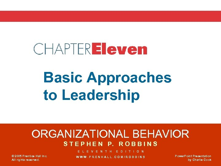 Chapter 11 Basic Approaches to Leadership ORGANIZATIONAL BEHAVIOR S T E P H E