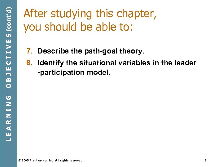 7. Describe the path-goal theory. 8. Identify the situational variables in the leader -participation
