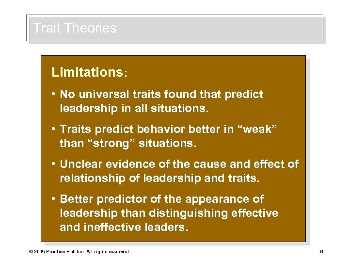 Trait Theories Limitations: • No universal traits found that predict leadership in all situations.