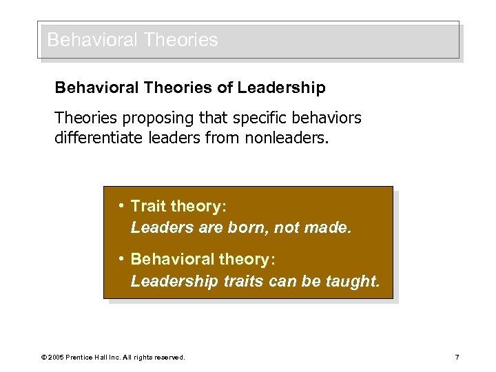 Behavioral Theories of Leadership Theories proposing that specific behaviors differentiate leaders from nonleaders. •