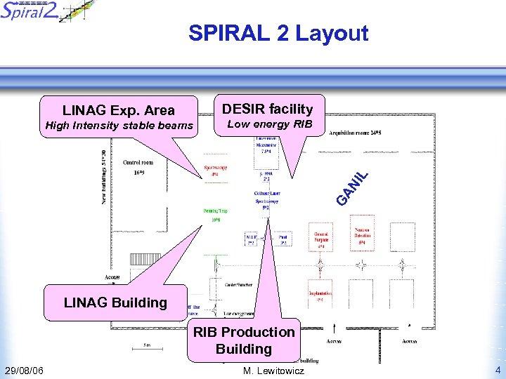 SPIRAL 2 Layout DESIR facility LINAG Exp. Area Low energy RIB GA N IL