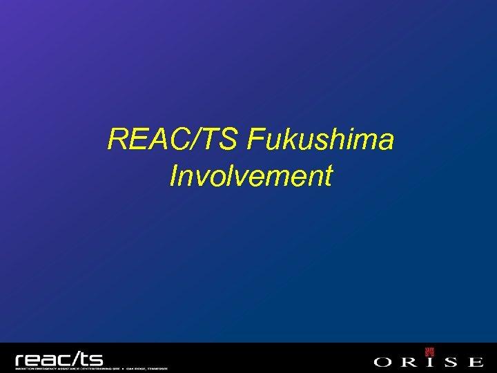 REAC/TS Fukushima Involvement