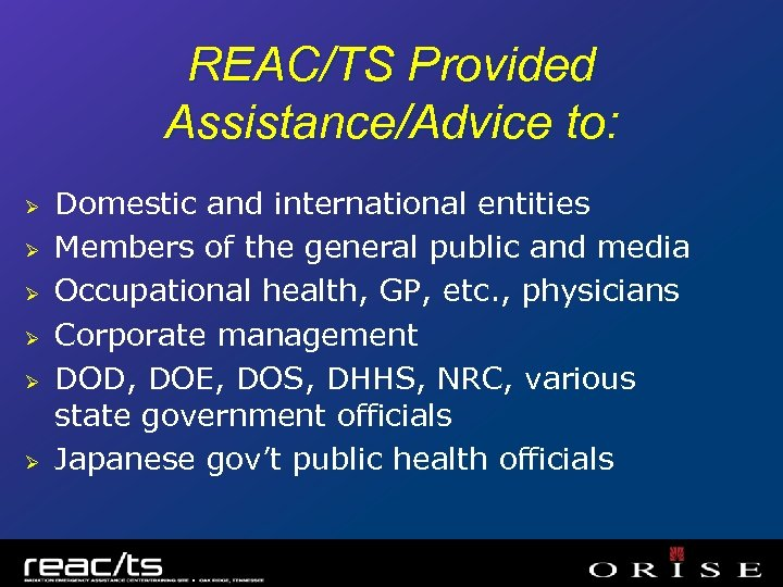 REAC/TS Provided Assistance/Advice to: Ø Ø Ø Domestic and international entities Members of the