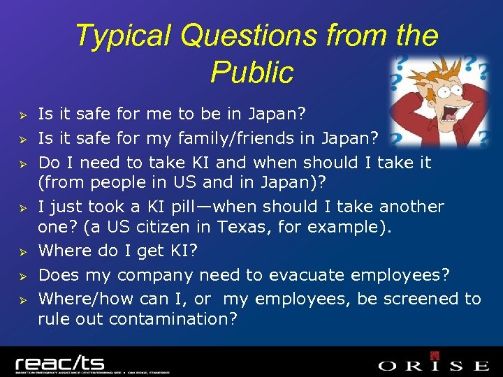 Typical Questions from the Public Ø Ø Ø Ø Is it safe for me