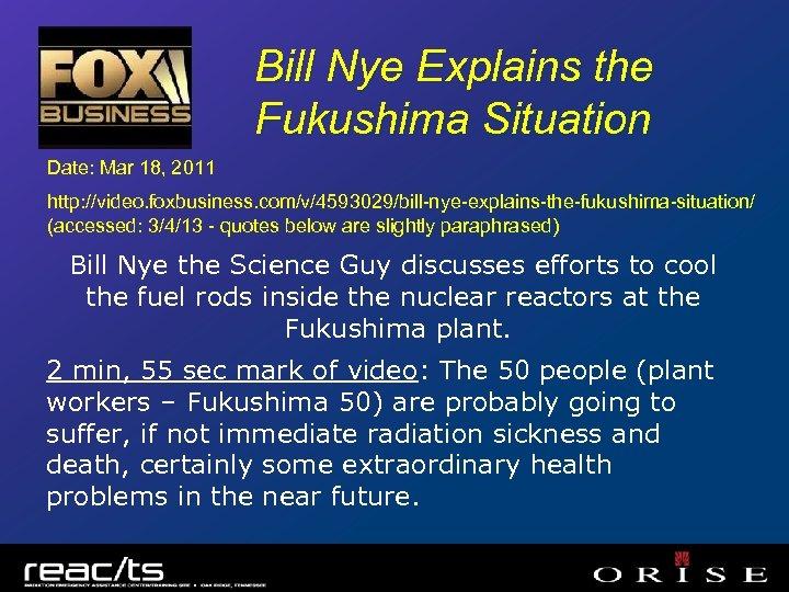 Bill Nye Explains the Fukushima Situation Date: Mar 18, 2011 http: //video. foxbusiness. com/v/4593029/bill-nye-explains-the-fukushima-situation/