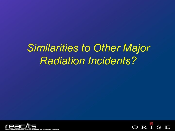 Similarities to Other Major Radiation Incidents?