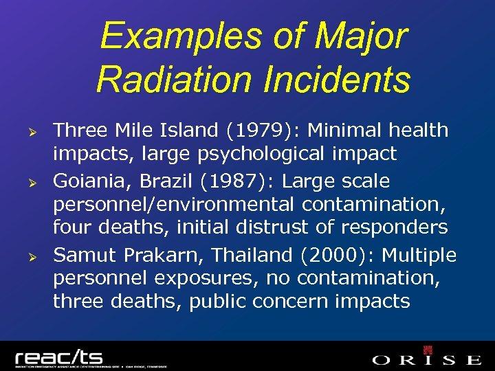 Examples of Major Radiation Incidents Ø Ø Ø Three Mile Island (1979): Minimal health