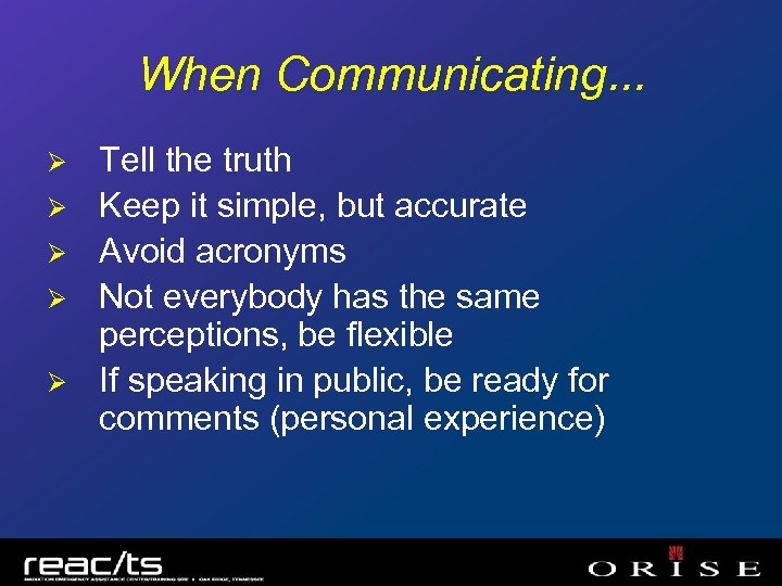When Communicating… Ø Ø Ø Tell the truth Keep it simple, but accurate Avoid