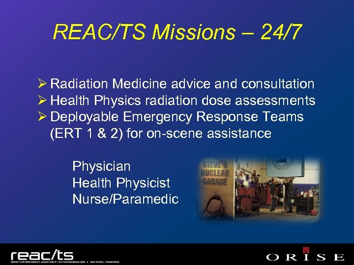 REAC/TS Missions – 24/7 Ø Radiation Medicine advice and consultation Ø Health Physics radiation