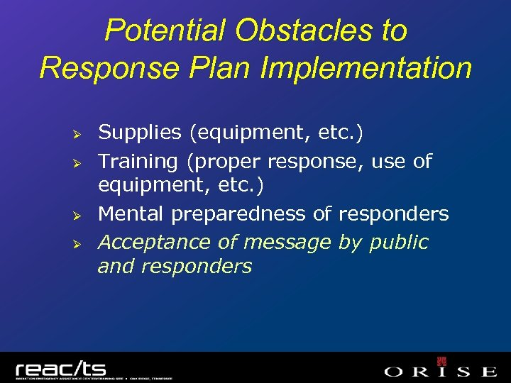Potential Obstacles to Response Plan Implementation Ø Ø Supplies (equipment, etc. ) Training (proper