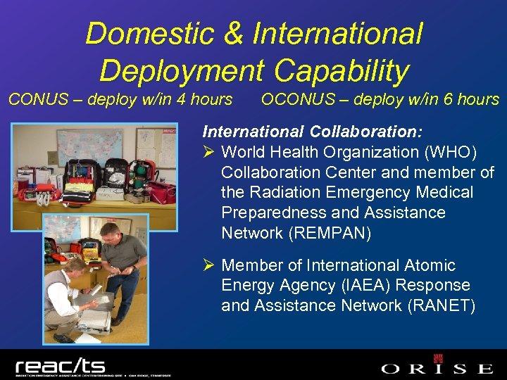 Domestic & International Deployment Capability CONUS – deploy w/in 4 hours OCONUS – deploy
