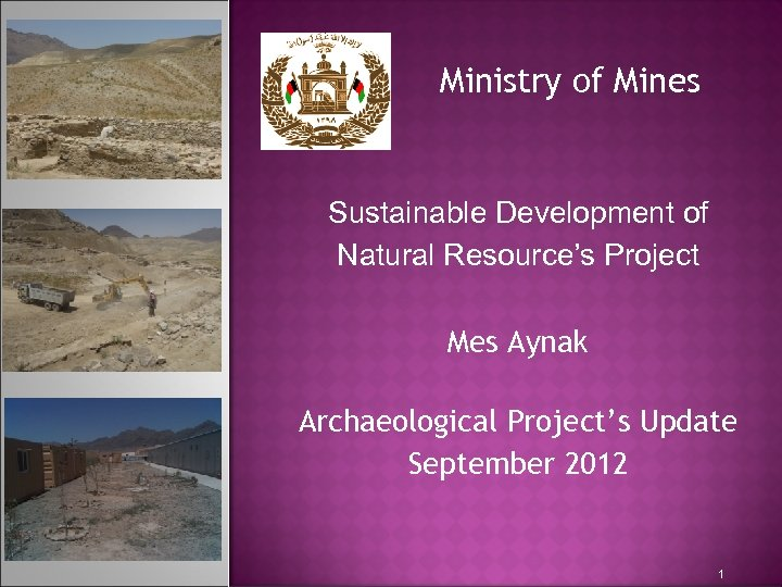 Ministry of Mines Sustainable Development of Natural Resource's Project Mes Aynak Archaeological Project's Update