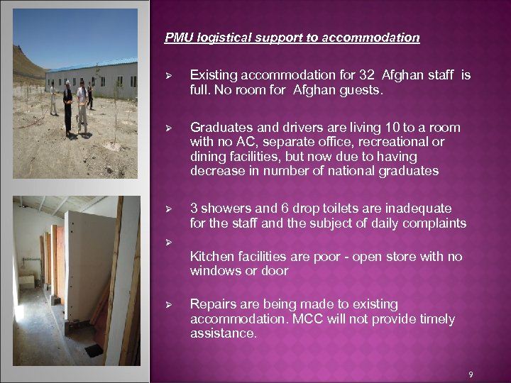 PMU logistical support to accommodation Ø Existing accommodation for 32 Afghan staff is full.
