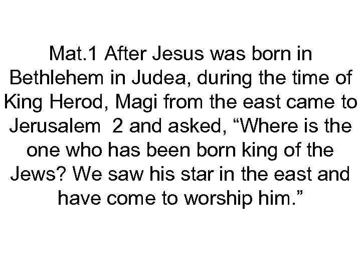 Mat. 1 After Jesus was born in Bethlehem in Judea, during the time of