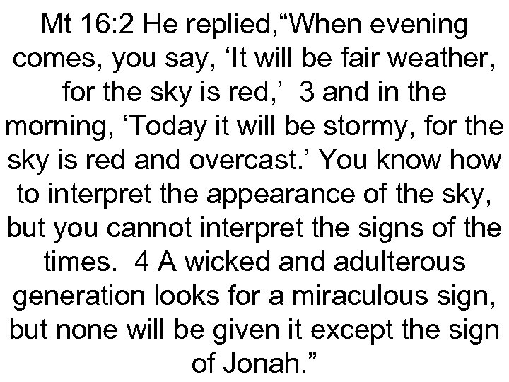 """Mt 16: 2 He replied, """"When evening comes, you say, 'It will be fair"""