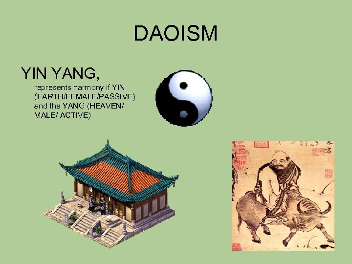 DAOISM YIN YANG, represents harmony if YIN (EARTH/FEMALE/PASSIVE) and the YANG (HEAVEN/ MALE/ ACTIVE)