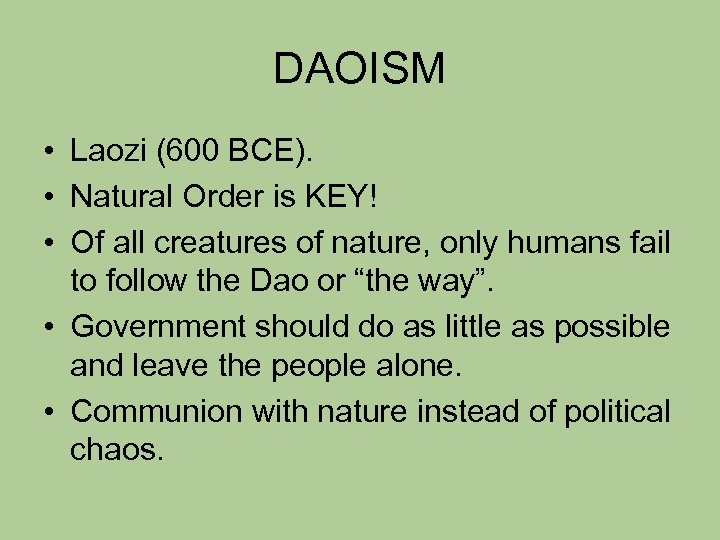 DAOISM • Laozi (600 BCE). • Natural Order is KEY! • Of all creatures