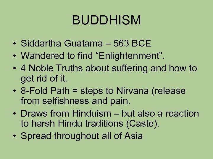 "BUDDHISM • Siddartha Guatama – 563 BCE • Wandered to find ""Enlightenment"". • 4"