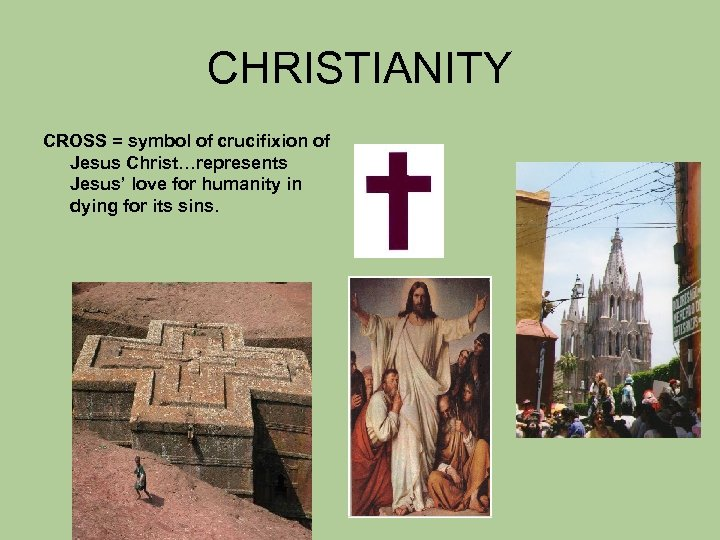 CHRISTIANITY CROSS = symbol of crucifixion of Jesus Christ…represents Jesus' love for humanity in