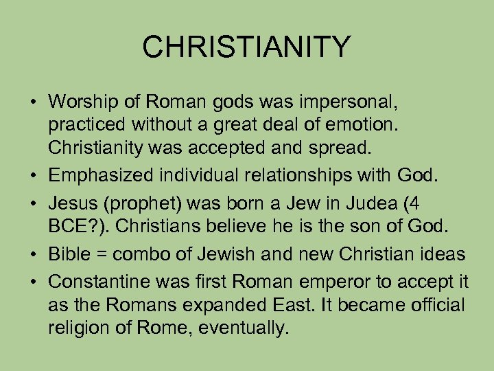 CHRISTIANITY • Worship of Roman gods was impersonal, practiced without a great deal of