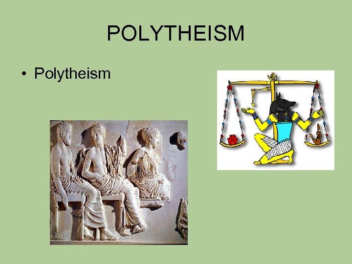 POLYTHEISM • Polytheism