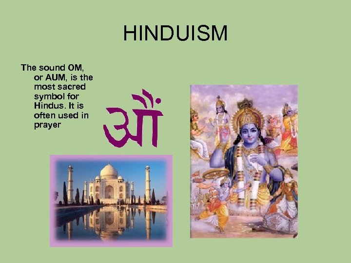 HINDUISM The sound OM, or AUM, is the most sacred symbol for Hindus. It