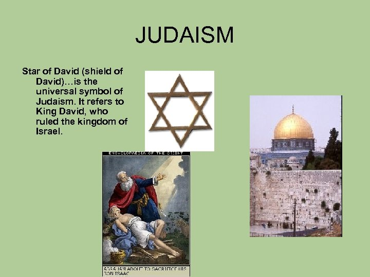 JUDAISM Star of David (shield of David)…is the universal symbol of Judaism. It refers