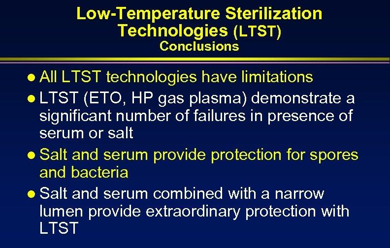 Low-Temperature Sterilization Technologies (LTST) Conclusions l All LTST technologies have limitations l LTST (ETO,