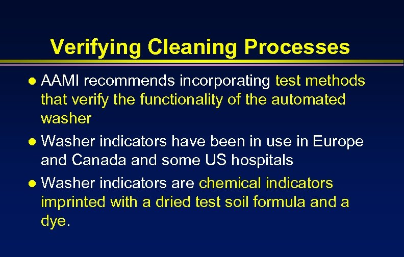 Verifying Cleaning Processes AAMI recommends incorporating test methods that verify the functionality of the