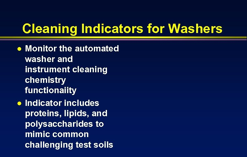 Cleaning Indicators for Washers l l Monitor the automated washer and instrument cleaning chemistry