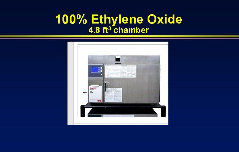 100% Ethylene Oxide 4. 8 ft 3 chamber