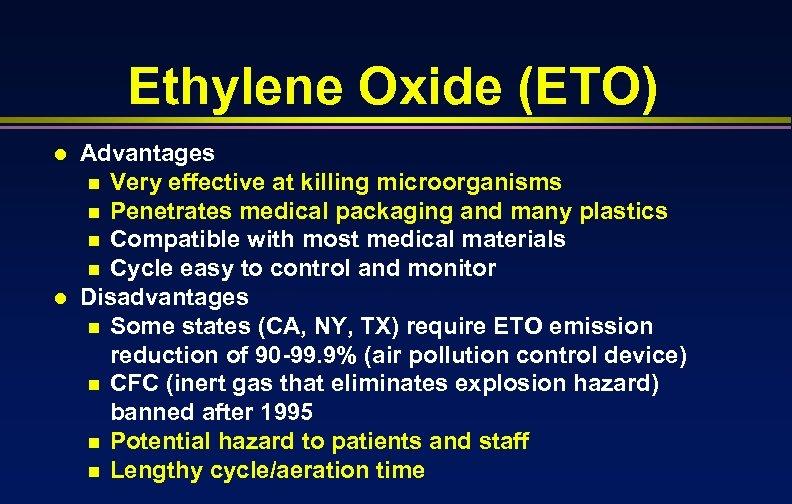 Ethylene Oxide (ETO) l l Advantages n Very effective at killing microorganisms n Penetrates