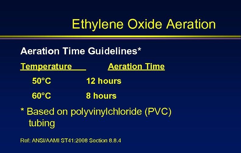 Ethylene Oxide Aeration Time Guidelines* Temperature Aeration Time 50°C 12 hours 60°C 8 hours