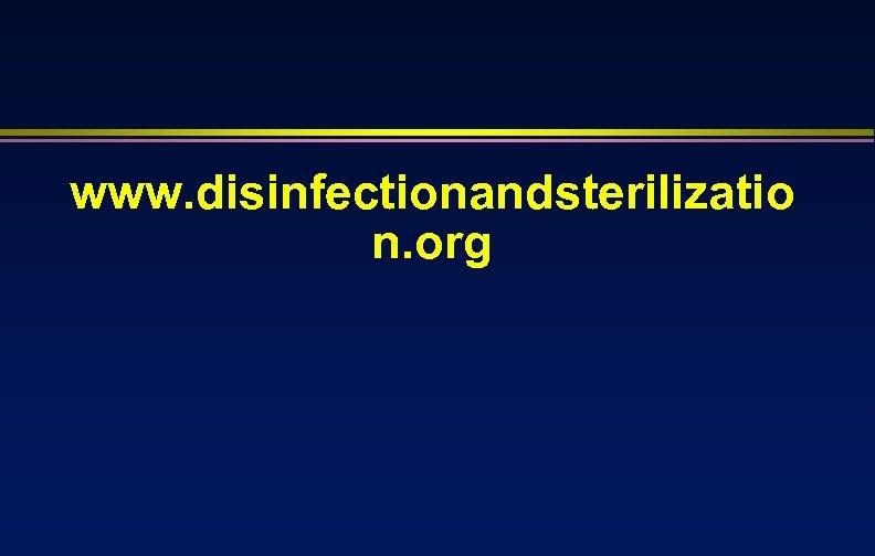 www. disinfectionandsterilizatio n. org