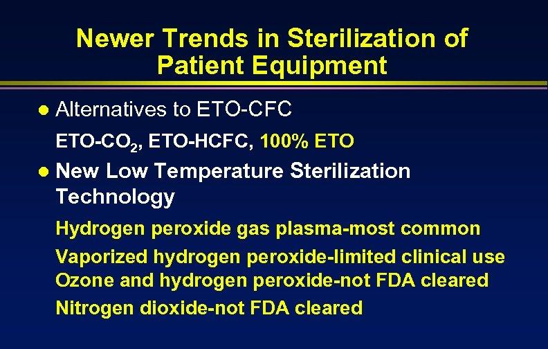 Newer Trends in Sterilization of Patient Equipment l Alternatives to ETO-CFC ETO-CO 2, ETO-HCFC,