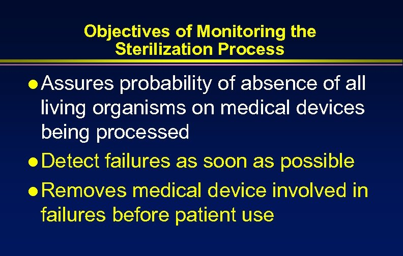 Objectives of Monitoring the Sterilization Process l Assures probability of absence of all living